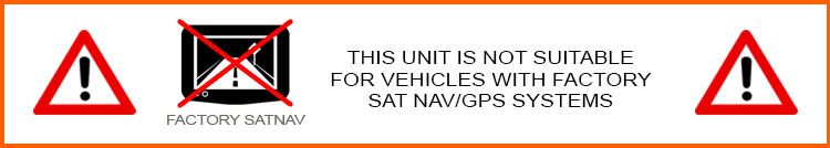 Not compatible with vehicles with factory SatNav GPS Systems